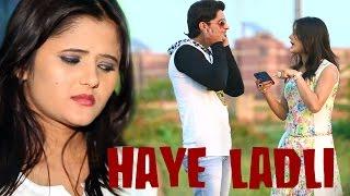 HD New Haryanvi SOng 2015 || Haye Ladli || Latest Haryanvi Song || Anjali Raghav