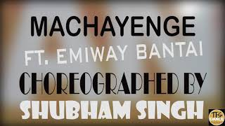 MACHAYENGE FT. EMIWAY BANTAI | CHOREOGRAPHED BY SHUBHAM SINGH | THE FIRE STUDIO