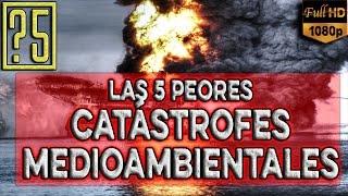 Las 5 peores Catástrofes Medioambientales causadas por el ser humano en toda la historia. HD 1080p
