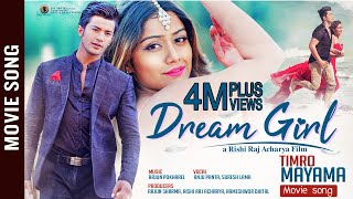 "TIMRO MAYAMA || New Nepali Movie ""DREAM GIRL"" Song 2018 | Akash Shrestha | Ashma Giri"