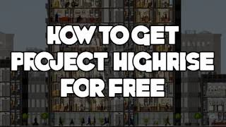 How to download Project Highrise for FREE 2016 [HD]