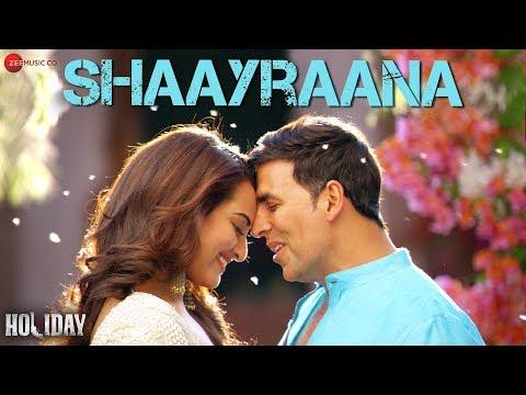 Shaayraana Full Video   Holiday   ft. Akshay Kumar & Sonakshi Sinha   Arijit Singh