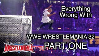(RE-UPLOAD) Episode #97: Everything Wrong With WWE WrestleMania 32 (with Fan Sins) (PART ONE)