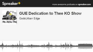 GUE Dedication to Thee KO Show (part 4 of 4, made with Spreaker)