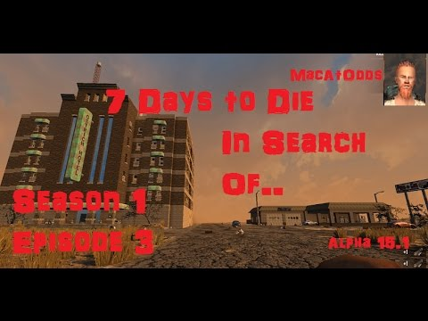 7 Days to Die Season 1 Episode 3 In Search Of....Day 3