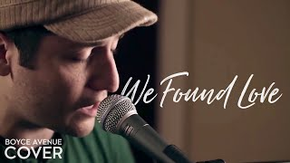 We Found Love - Rihanna feat. Calvin Harris (Boyce Avenue piano acoustic cover) on Apple & Spotify