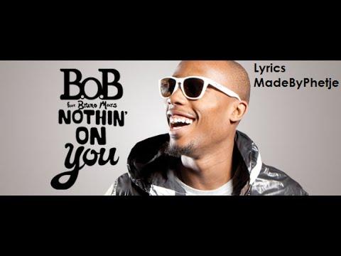 B.O.B Ft. Bruno Mars Nothing On You Lyrics