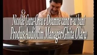 Nicolae Guta - Doine - nou  - Greu e doamne cand n-ai bani