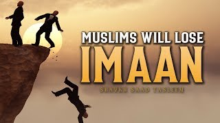 MUSLIMS WILL LOSE THEIR IMAAN
