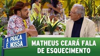 Matheus Ceará fala de esquecimento | A Praça É Nossa (04/05/17)