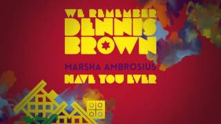 Marsha Ambrosius - Have You Ever | We Remember Dennis Brown | Official Album Audio