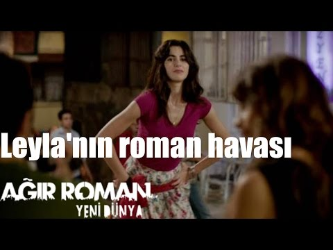 Ağır Roman Yeni Dünya Leyla nın Roman Havası