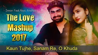 Imran Bangla New Song  2018 | Indian Cover Song | The Love Mashup | Kaun tujhe | Sanam re | O Khuda
