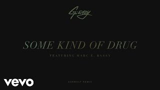 G-Eazy - Some Kind Of Drug (Earwulf Remix) [Audio] ft. Marc E. Bassy