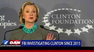 FBI Investigating Clinton Since 2015