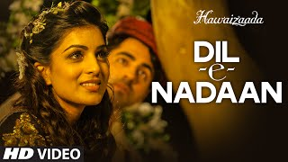 Official: 'Dil-e-Nadaan' Video Song | Ayushmann Khurrana, Shweta Subram | Hawaizaada | T-Series