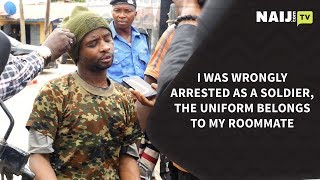 Nigeria Latest News: I Was Arrested As a Soldier, the Uniform Belongs to My Roommate | Naij.com TV
