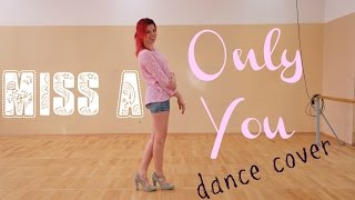 Miss A ( 미스에이)- Only You [DANCE COVER]