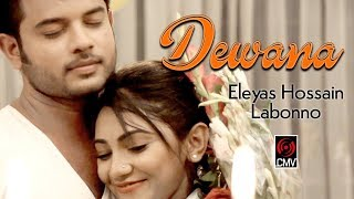 DEWANA (দিওয়ানা) | Eleyas | Labonno | Music Video | Eleyas New Song 2017