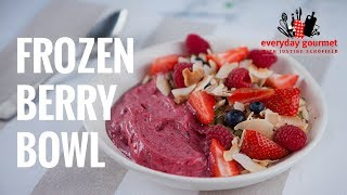 Frozen Berry Bowl | Everyday Gourmet S7 E41