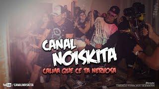 CANAL NOISKITA - Calma Que Cê Ta Nervosa (Video Clipe Oficial)