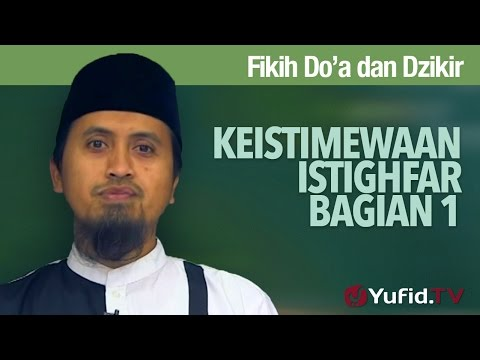 Kajian Fikih Doa dan Dzikir: Keistimewaan Istighfar - Ustadz Abdullah Zaen, MA