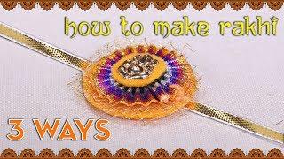 DIY Easy To Make Rakhi | 3 Ways To Make Rakhi At Home | Raksha Bandhan 2018 Special