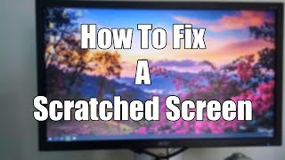 How To Fix A Scratched Screen