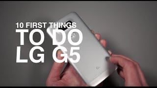 LG G5: First 10 Things to Do