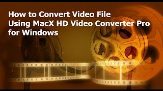 How to Convert Video File Using MacX HD Video Converter Pro for Windows