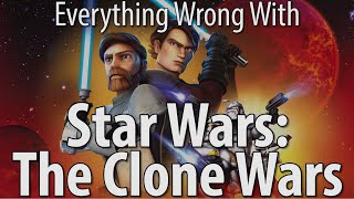 Everything Wrong With Star Wars: The Clone Wars