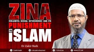 ZINA (UNLAWFUL SEXUAL INTERCOURSE) AND ITS PUNISHMENT IN ISLAM - DR ZAKIR NAIK