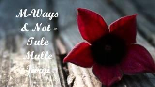 M-Ways & Not- Tule mulle järgi
