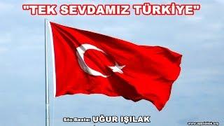 Uğur Işılak-Tek Sevdamız Türkiye *YENİ*