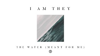 I AM THEY - The Water (Meant for Me) [Audio] ft. David Leonard