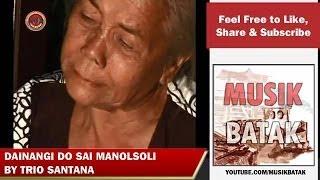 Lagu Batak - Trio Santana - Dainangi Do Sai Manolsoli