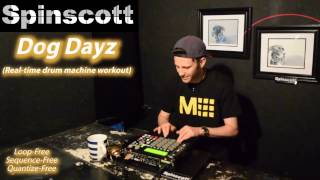 Spinscott - Dog Dayz (Real-time Drum Machine workout)