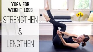Yoga For Weight Loss | Strengthen and Lengthen