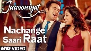 NACHANGE SAARI RAAT Full Video Song Lyrics | JUNOONIYAT | Pulkit Samrat, Yami Gautam