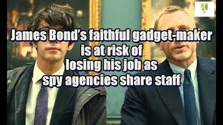 James Bond's faithful gadget-maker is at risk of losing his job as spy agencies share staff