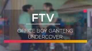 FTV SCTV - Office Boy Ganteng Undercover