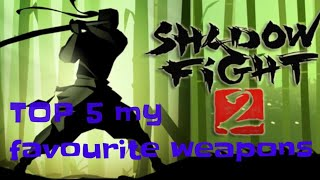 My TOP 5 Favourite weapons in Shadow Fight 2
