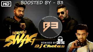 Wakhra Swag BY DJ CHETAS (Remix)| Badshah & Navv Inder | Bass Boosted