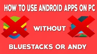 How To Run/Use Android Apps On Pc Without Bluestacks Or Andy