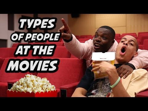 TYPES OF PEOPLE AT THE MOVIES