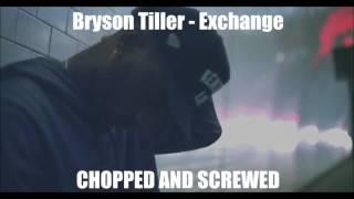 Bryson Tiller - Exchange (Chopped & Screwed)
