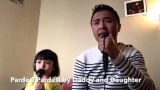 Pardesi Pardesi by daddy and daughter