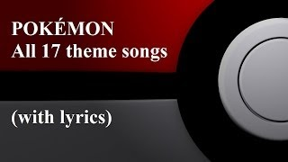 POKÉMON - All 17 theme songs with lyrics