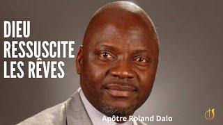 Pasteur Roland Dalo - Dieu ressuscite les rêves et fait même au delà