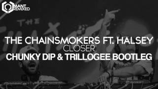 the chainsmokers  closer chunky dip  trillogee bootleg ft halsey
